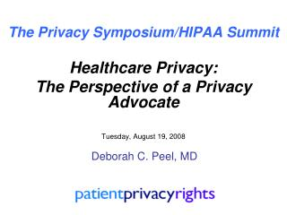 The Privacy Symposium/HIPAA Summit Healthcare Privacy:  The Perspective of a Privacy Advocate