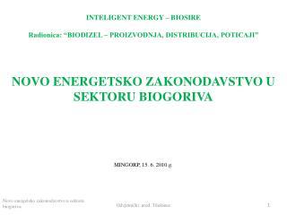 """INTELIGENT ENERGY – BIOSIRE Radionica: """"BIODIZEL – PROIZVODNJA, DISTRIBUCIJA, POTICAJI"""""""