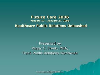 Future Care 2006 January 17 – January 27, 2006 Healthcare Public Relations Unleashed