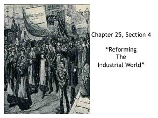 "Chapter 25, Section 4  ""Reforming  The  Industrial World"""