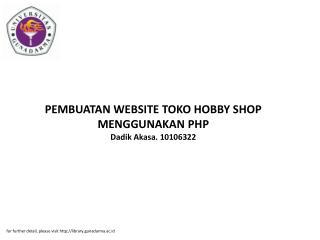 PEMBUATAN WEBSITE TOKO HOBBY SHOP MENGGUNAKAN PHP Dadik Akasa. 10106322