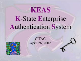 KEAS K -State  E nterprise A uthentication  S ystem