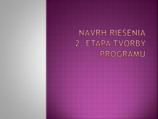 NÁVRH RIEŠENIA 2. etapa tvorby programu