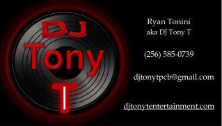 Ryan Tonini aka DJ Tony T (256) 585-0739      djtonytpcb@gmail djtonytentertainment