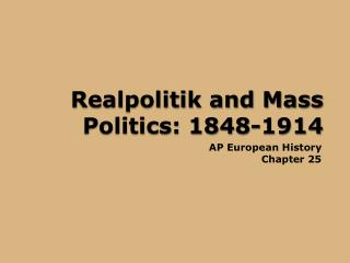 Realpolitik and Mass Politics: 1848-1914