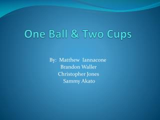 One Ball & Two Cups