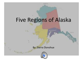 Five Regions of Alaska By: Sierra Donohue