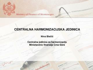 CENTRALNA HARMONIZACIJSKA JEDINICA Nina Blečić Centralna jedinica za harmonizaciju