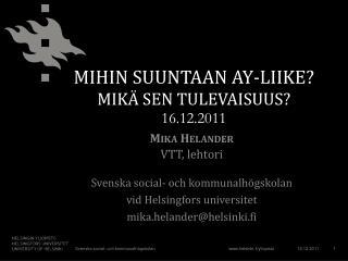 MIHIN SUUNTAAN AY-LIIKE?  MIKÄ SEN TULEVAISUUS? 16.12.2011