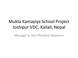 Mukta Kamayiya  School Project  Joshipur  VDC,  Kailali , Nepal