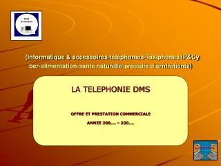 LA TELEPHONIE DMS OFFRE ET PRESTATION COMMERCIALE ANNEE 200…. – 200….