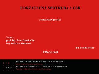 UDRŽATEĽNÁ SPOTREBA A CSR Semestrálny projekt Vedúci: prof. Ing. Peter Sakál, CSc.