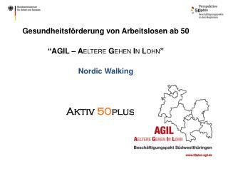 """Gesundheitsförderung von Arbeitslosen ab 50  """" AGIL –  A eltere G ehen  I n  L ohn """""""