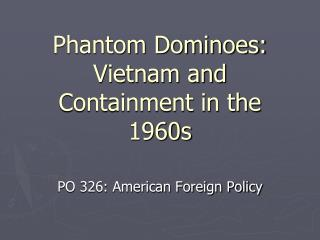 Phantom Dominoes: Vietnam and Containment in the 1960s