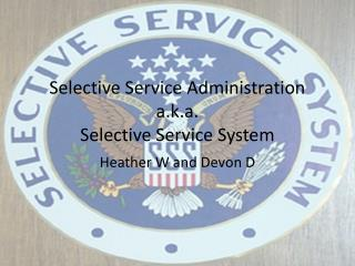 Selective Service Administration a.k.a. Selective Service System