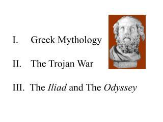 Greek Mythology    The Trojan War    The  Iliad  and The  Odyssey