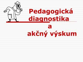 Pedagogická               diagnostika        a          akčný výskum
