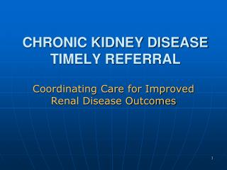 CHRONIC KIDNEY DISEASE TIMELY REFERRAL