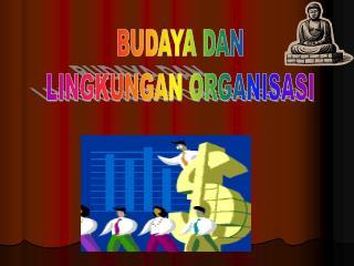 BUDAYA DAN LINGKUNGAN ORGANISASI