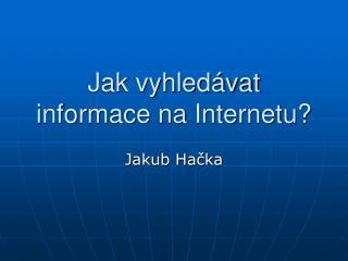 Jak vyhledávat informace na Internetu?