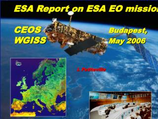 ESA Report on ESA EO missions CEOS 				 	 Budapest,  WGISS  				May 2006 				I. Petiteville