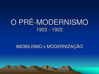 O PR -MODERNISMO 1902 - 1922