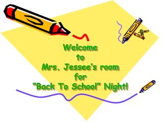 "Welcome to Mrs.  Jessee's  room  for ""Back To School"" Night!"