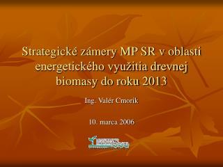 Strategické zámery MP SR v oblasti energetického využitia drevnej biomasy do roku 2013