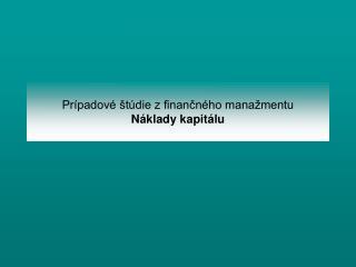 Prípadové štúdie z finančného manažmentu Náklady kapitálu