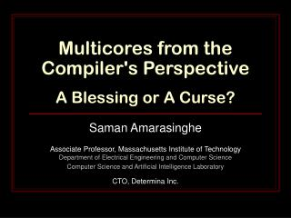 Multicores from the Compiler's Perspective  A Blessing or A Curse?