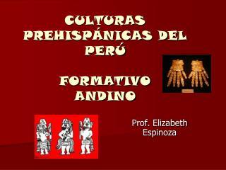 CULTURAS PREHISP NICAS DEL PER   FORMATIVO  ANDINO