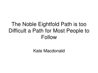 The Noble Eightfold Path is too Difficult a Path for Most People to Follow