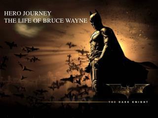 Hero Journey the life of Bruce Wayne