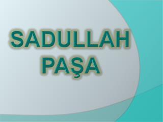 SADULLAH PAŞA