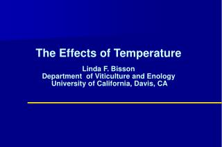 The Effects of Temperature Linda F. Bisson Department  of Viticulture and Enology