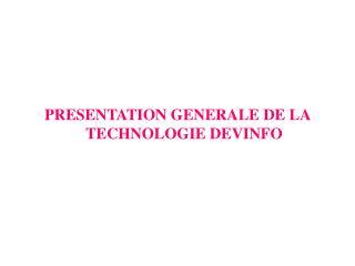 PRESENTATION GENERALE DE LA  TECHNOLOGIE DEVINFO