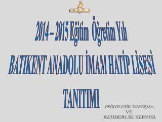 2014 – 2015 Eğitim  Öğretim Yılı  BATIKENT ANADOLU İMAM HATİP LİSESİ TANITIMI