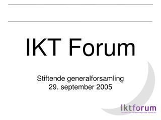IKT Forum Stiftende generalforsamling 29. september 2005
