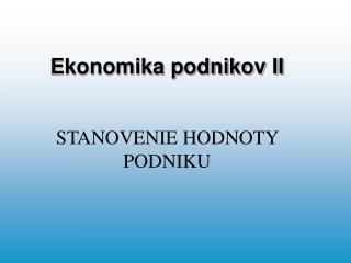 Ekonomika podnikov II STANOVENIE HODNOTY PODNIKU