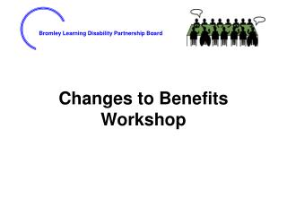 Changes to Benefits Workshop