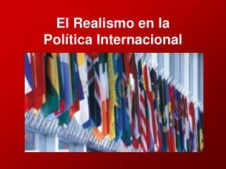 El Realismo en la Política Internacional