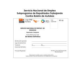 Servicio Nacional de Empleo  Subprograma de Repatriados Trabajando Contra-Boleto de Autobús