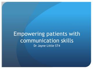Empowering patients with communication skills  Dr  Jayne Little ST4