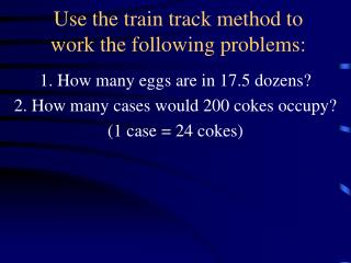 Use the train track method to work the following problems: