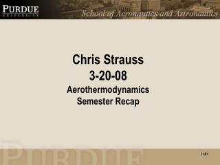 Chris Strauss 3-20-08 Aerothermodynamics Semester Recap
