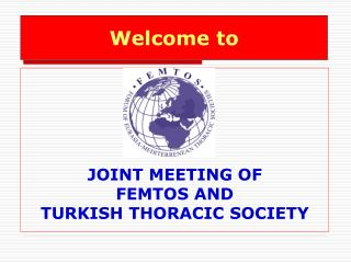 JOINT MEETING OF  FEMTOS AND  TURKISH THORACIC SOCIETY
