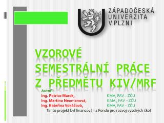 Vzorov é semestrální práce z předmětu  KIV/MRF