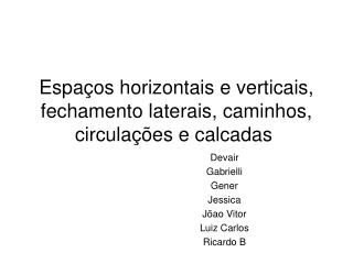 Espaços horizontais e verticais, fechamento laterais, caminhos, circulações e calcadas