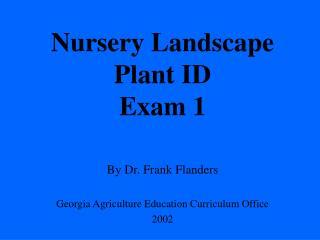 Nursery Landscape Plant ID  Exam 1