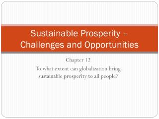 Sustainable Prosperity � Challenges and Opportunities